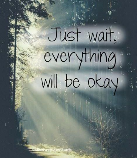 just-wait-everything-will-be-okay-quote-1